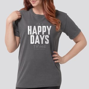 It's a Happy Days Thing Womens Comfort Colors Shir