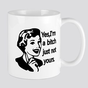 Yes, Im a bitch,just not yours Mug