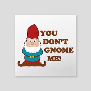 """You don't Gnome me! Square Sticker 3"""" x 3"""""""