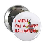I Witch You A Happy Halloween Button