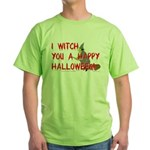 I Witch You A Happy Halloween Green T-Shirt