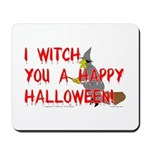 I Witch You A Happy Halloween Mousepad