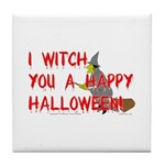 I Witch You A Happy Halloween Tile Coaster
