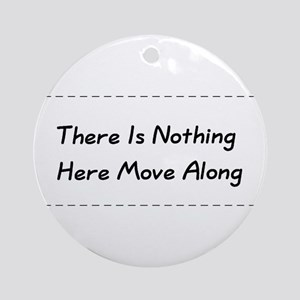 Nothing Here Move Along Ornament (Round)