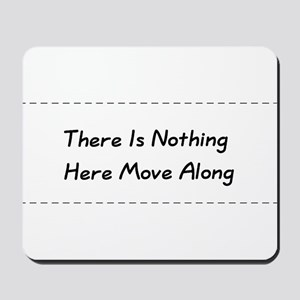 Nothing Here Move Along Mousepad