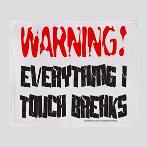 EVERYTHING I TOUCH BREAKS Throw Blanket