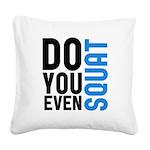 Do you even squat Square Canvas Pillow