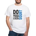 Do you even squat White T-Shirt