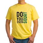 Do you even squat Yellow T-Shirt