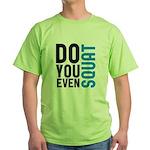 Do you even squat Green T-Shirt