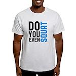 Do you even squat Light T-Shirt