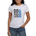 Do you even squat Women's T-Shirt