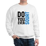 Do you even squat Sweatshirt