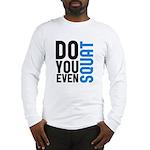 Do you even squat Long Sleeve T-Shirt