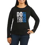 Do you even squat Women's Long Sleeve Dark T-Shirt