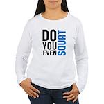 Do you even squat Women's Long Sleeve T-Shirt