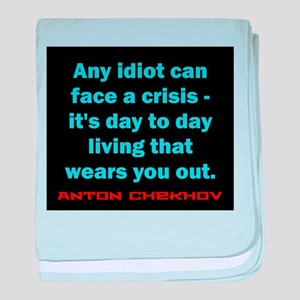 Any Idiot Can Face A Crisis - Anton Chekhov baby b