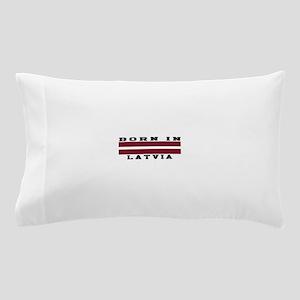 Born In Latvia Pillow Case