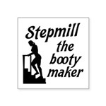 Stepmill the booty maker Square Sticker 3