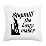 Stepmill the booty maker Square Canvas Pillow