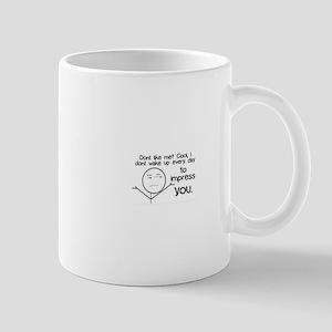 Dont Like Me? Mug