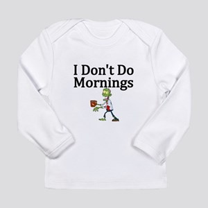 I Dont Do Mornings with Zombie Long Sleeve T-Shirt