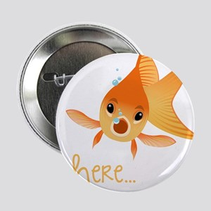 """Here Fishy 2.25"""" Button"""