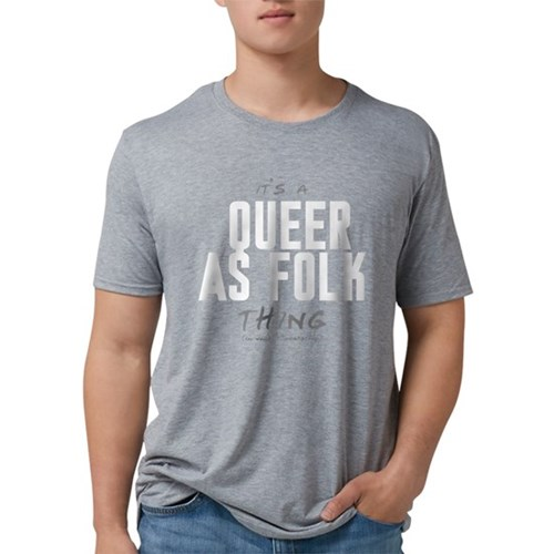 It's a Queer as Folk Thing Mens Tri-blend T-Shirt