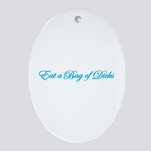 Eat A Bag Of Dicks Ornament (Oval)