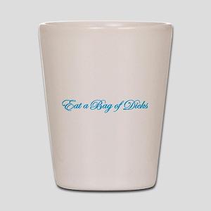 Eat A Bag Of Dicks Shot Glass