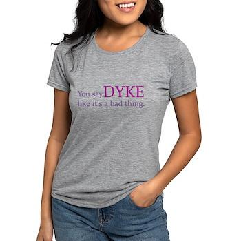 You Say DYKE Like... Womens Tri-blend T-Shirt