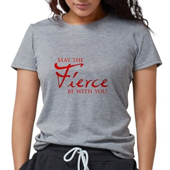 May the Fierce Be With You Womens Tri-blend T-Shir