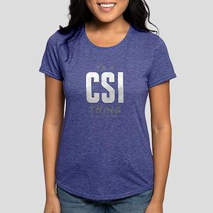 It's a CSI Thing Womens Tri-blend T-Shirt