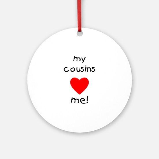 My cousins love me Ornament (Round)