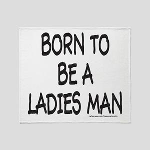 BORN TO BE A LADIES MAN Throw Blanket