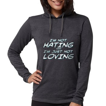I'm Not Hating, I'm Just Not Womens Hooded Shirt