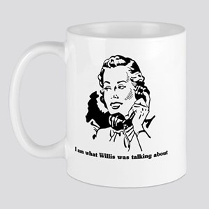 I am what Willis was talking  Mug