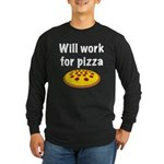 Will Work For Pizza Long Sleeve Dark T-Shirt