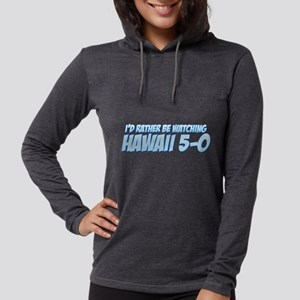 I'd Rather Be Watching Hawaii 5-0 Womens Hooded Sh