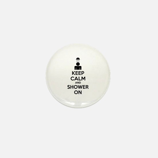 Keep Calm And Shower On Mini Button