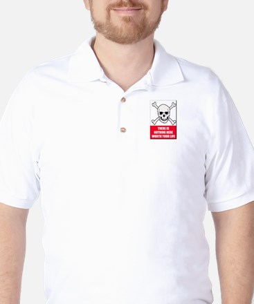 Nothing Here Worth Your Life Golf Shirt