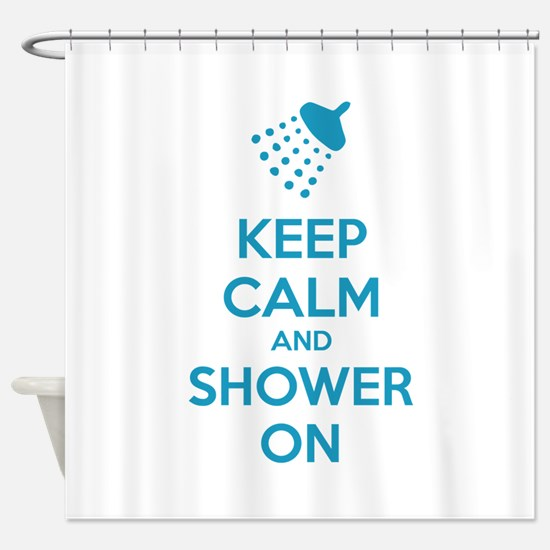 Keep Calm And Shower On Shower Curtain