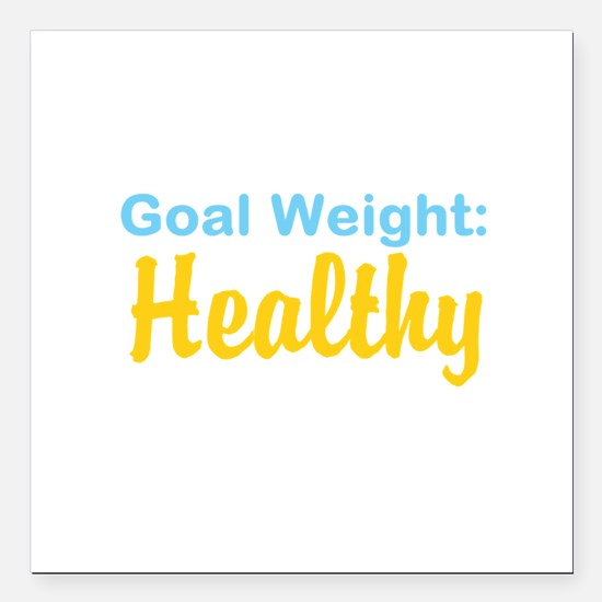 """Goal Weight: Healthy Square Car Magnet 3"""" x 3"""""""