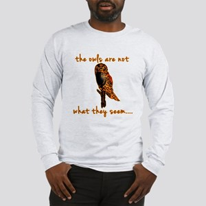 The Owls are Not What They Seem Long Sleeve T-Shir