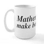 Mathematicians Make Better Lovers Large Mug