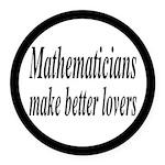 Mathematicians Make Better Lovers Round Car Magnet