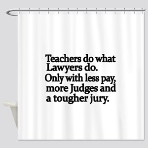 Teachers do what Lawyers do Shower Curtain