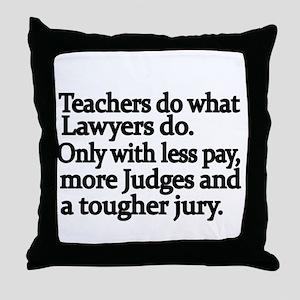 Teachers do what Lawyers do Throw Pillow