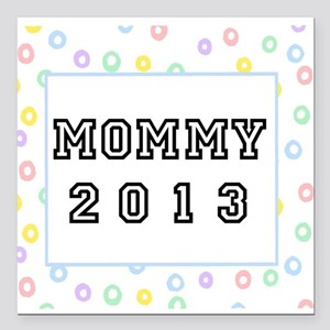 "Mommy 2013 Square Car Magnet 3"" x 3"""