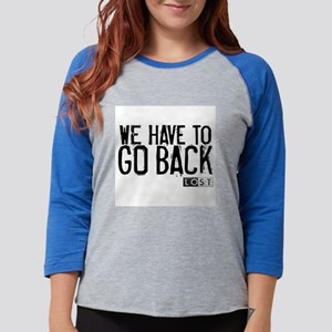 We Have to Go Back Womens Baseball Tee